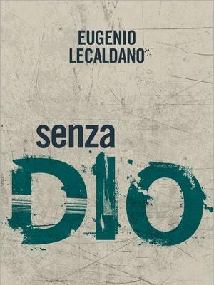 Eugenio Lecaldano Senza Dio Storie di atei e ateismo il Mulino
