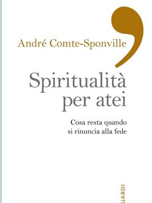 André Comte-Sponville, Spiritualità per atei Cosa resta quando si rinuncia alla fede, EDB, 2015