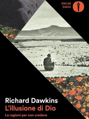 Richard Dawkins, L'illusione di Dio Le ragioni per non credere, Mondadori, 2007