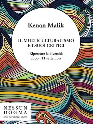 Kenan Malik, Il multiculturalismo e i suoi critici, Nessundogma, 2017