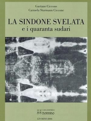Gaetano Ciccone e Carmela Sturmann, La Sindone svelata e i quaranta sudari, Editrice Donnino, 2006