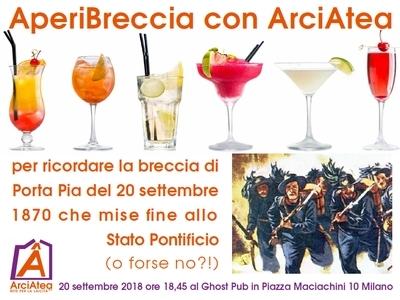 AperiBreccia con ArciAtea per ricordare la breccia di Porta Pia del 20 settembre 1870 che mise fine allo Stato Pontificio (o forse no?!) 20 settembre 2018 ore 18,45 al Ghost Pub in Piazza Maciachini 10 Milano